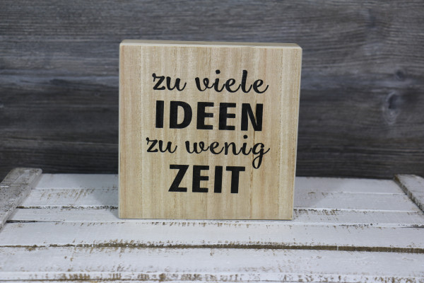 """Sprücheschild Holz """"zu viele IDEEN zu wenig ZEIT"""""""